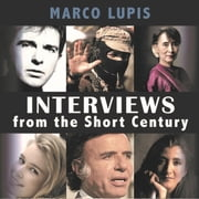 Interviews From The Short Century - Close encounters with leading 20th century figures from the worlds of politics| culture and the arts audiobook by Marco Lupis