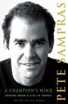 A Champion's Mind ebook by Pete Sampras,Peter Bodo