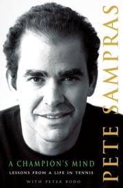 A Champion's Mind - Lessons from a Life in Tennis ebook by Pete Sampras, Peter Bodo