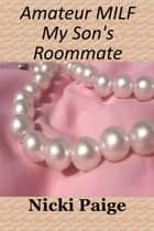 Amateur MILF My Son's Roommate ebook by Nicki Paige