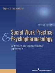 Social Work Practice and Psychopharmacology, Second Edition: A Person-in-Environment Approach ebook by Dziegielewski, Sophia F., PhD, LCSW