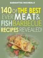 Barbecue Cookbook : 140 Of The Best Ever Barbecue Meat & BBQ Fish Recipes Book...Revealed! ebook by Samantha Michaels