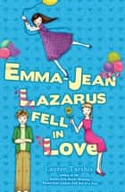 Emma-Jean Lazarus Fell In Love ebook by Lauren Tarshis