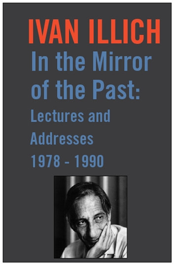 In the Mirror of the Past - Lectures and Addresses 1978-1990 ebook by Ivan Illich
