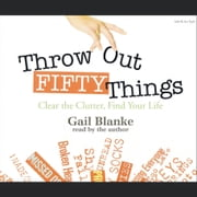 Throw Out Fifty Things audiobook by Gail Blanke