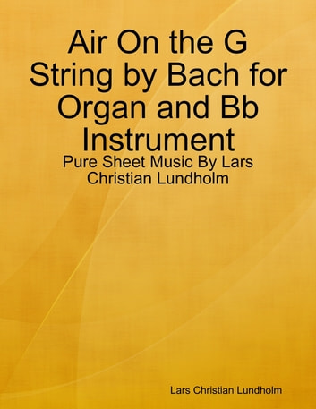 Air On the G String by Bach for Organ and Bb Instrument - Pure Sheet Music By Lars Christian Lundholm ebook by Lars Christian Lundholm