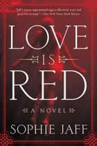 Love Is Red ebook by Sophie Jaff