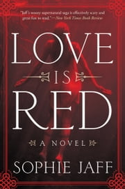 Love Is Red - A Novel ebook by Sophie Jaff