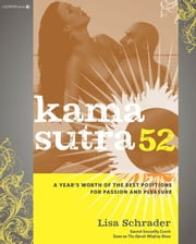 Kama Sutra 52: A Year's Worth of the Best Positions for Passion and Pleasure - A Year's Worth of the Best Positions for Passion and Pleasure ebook by Lisa Schrader