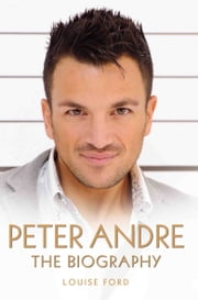 Peter Andre - The Biography ebook by Louise Ford