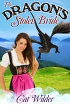 The Dragon's Stolen Bride ebook by Cat Wilder