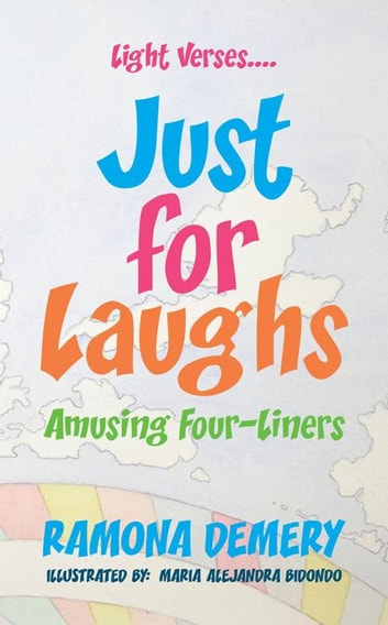 Light Verses....Just for Laughs - Amusing Four-Liners ebook by Ramona Demery