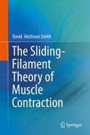 The Sliding-Filament Theory of Muscle Contraction eBook by David  Aitchison Smith