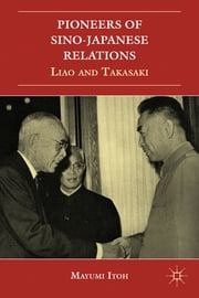 Pioneers of Sino-Japanese Relations - Liao and Takasaki ebook by Mayumi Itoh
