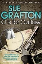 O Is For Outlaw: A Kinsey Millhone Novel 15 ebook by Sue Grafton
