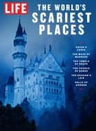 LIFE The Worlds Scariest Places ebook by The Editors of LIFE
