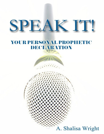 Speak It! Your Personal Prophetic Declaration ebook by A. Shalisa Wright