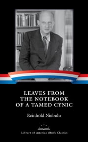 Leaves from the Notebook of a Tamed Cynic - A Library of America eBook Classic ebook by Reinhold Niebuhr