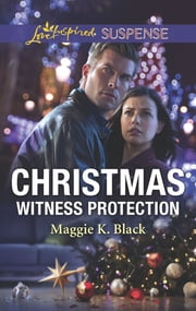 Christmas Witness Protection - Faith in the Face of Crime ebook by Maggie K. Black