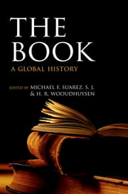 The Book - A Global History ebook by Michael F. Suarez, S.J.,H. R. Woudhuysen
