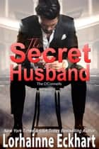 The Secret Husband ebook by Lorhainne Eckhart