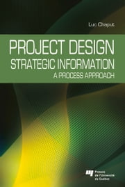 Project Design: Strategic Information - A Process Approach ebook by Luc Chaput