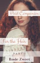 Paid Companion: For the Heir (Part 1) ebook by Rosie Zweet
