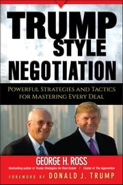 Trump-Style Negotiation - Powerful Strategies and Tactics for Mastering Every Deal ebook by George H. Ross
