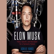 Elon Musk - Tesla, SpaceX, and the Quest for a Fantastic Future audiobook by Ashlee Vance