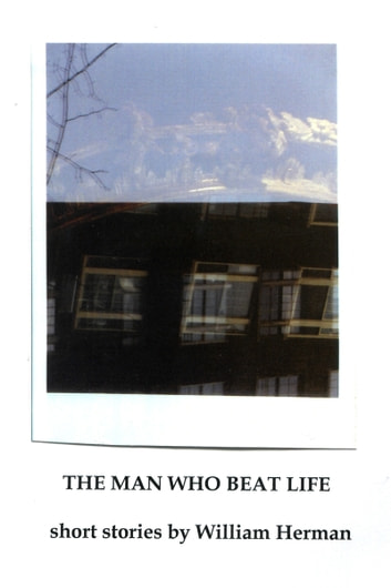The Man Who Beat Life, And Other Stories ebook by Bill Hermann