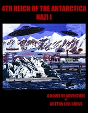 4th Reich of Antarctica - Secrets of South America (Nazi I - Secrets of South America) ebook by Cotton Levi Grove