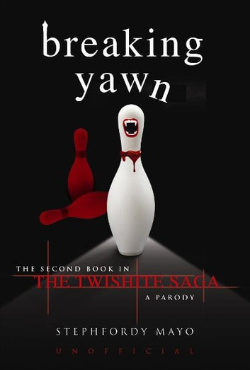 Breaking Yawn - The Second Book in the Twishite Saga: A Parody ebook by Stephfordy Mayo