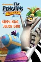 The Penguins of Madagascar: Happy King Julien Day! ebook by Olivia London