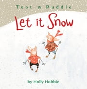 Toot & Puddle: Let It Snow ebook by Holly Hobbie