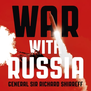 War With Russia - A Menacing Account audiobook by General Sir Richard Shirreff