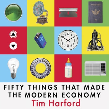 Fifty Things that Made the Modern Economy audiobook by Tim Harford