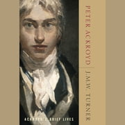 J.M.W. Turner - Ackroyd's Brief Lives audiobook by Peter Ackroyd