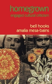 Homegrown - Engaged Cultural Criticism ebook by bell hooks, Amalia Mesa-Bains