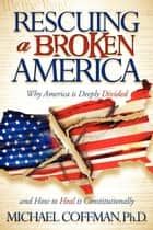 Rescuing a Broken America ebook by Michael Coffman