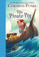 The Pirate Pig ebook by Cornelia Funke, Oliver Latsch, Kerstin Meyer