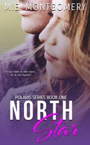 North Star - Polaris Series, #1 ebook by M.E. Montgomery