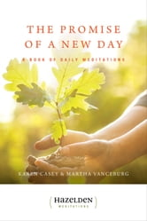The Promise of a New Day - A Book of Daily Meditations ebook by Karen Casey,Martha Vanceburg