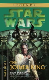 The Joiner King: Star Wars Legends (Dark Nest, Book I) ebook by Troy Denning