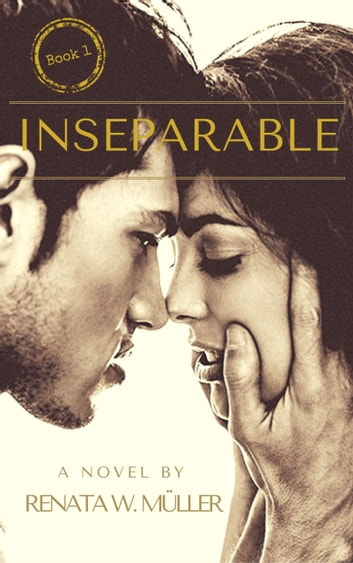 Inseparable 1 - Book 1 of 2 of the series ebook by Renata W. Müller