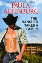 The Rancher Takes a Family ebook by Paula Altenburg