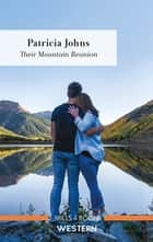 Their Mountain Reunion ebook by Patricia Johns