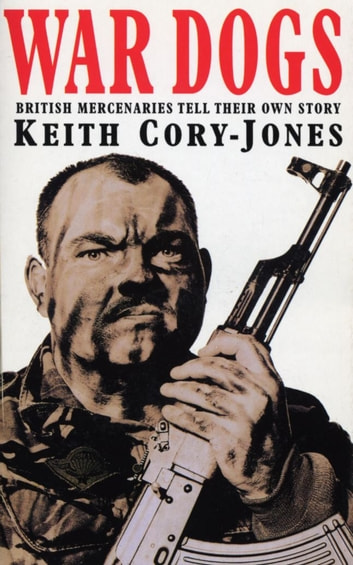 War Dogs - British Mercenaries in Bosnia Tell Their Own Story ebook by Keith Cory-Jones