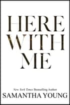 Here With Me ebook by Samantha Young