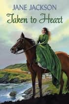 Taken to Heart ebook by Jane Jackson