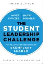 The Student Leadership Challenge - Five Practices for Becoming an Exemplary Leader ebook by James M. Kouzes, Barry Z. Posner